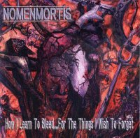 Nomenmortis-How I Learn To Bleed... For The Things I Wish To Forget