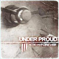 Under Proud-Now And Forever