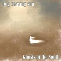 Dog Chasing Sun-Ghosts Of The South