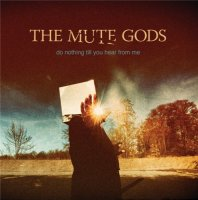 The Mute Gods-Do Nothing Till You Hear From