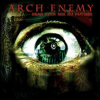 Arch Enemy-Dead Eyes See No Future