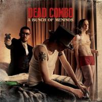 Dead Combo-A Bunch Of Meninos