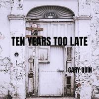 Gary Quin-Ten Years Too Late