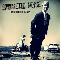 SiNTHETIC NOISE-Who Fuckin Cares