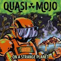 Quasi Mojo-On a Strange Planet