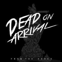Dead On Arrival-From The Ashes