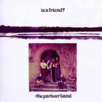 The Parlour Band-Is A Friend (UK reissue 2010)