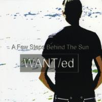 WANT/ed-A Few Steps Behind The Sun (Limited Edition)