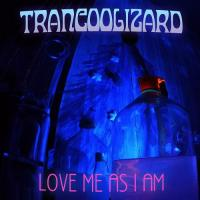 Trancoolizard-Love Me As I Am