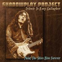 Shadowplay Project-Paint The Skies Blue Forever (Tribute To Rory Gallagher)