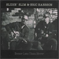 Slidin' Slim & Eric Hansson-Better Late Than Never