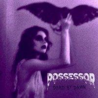 Possessor-Dead By Dawn