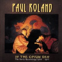 Paul Roland-In the Opium Den: The Early Recordings ( 1980-1987 )