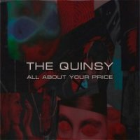 The Quinsy-All About Your Price