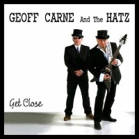 Geoff Carne & The Hatz-Get Close