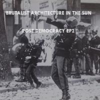 Brutalist Architecture in the Sun-Post Democracy EP2
