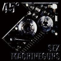 Sex Machineguns-45°↗