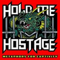 Hold Me Hostage-Metaphors For Captivity