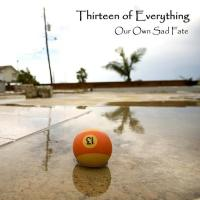 Thirteen Of Everything-Our Own Sad Fate