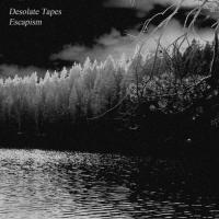 Desolate Tapes-Escapism