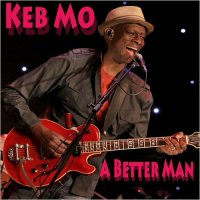 Keb' Mo'-A Better Man
