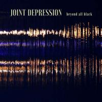 Joint Depression-Beyond All Black