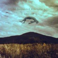 In Suspended Atmosphere-Saudade