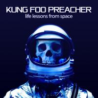 Kung Foo Preacher-Life Lessons From Space
