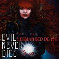 Lesbian Bed Death-Evil Never Dies