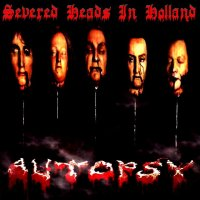 Autopsy-Severed Heads In Holland