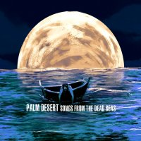 Palm Desert-Songs From The Dead Seas