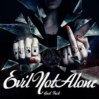 Evil Not Alone-Just FUCK!