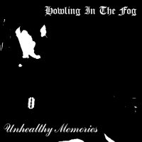 Howling In The Fog-Unhealthy Memories