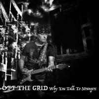 Off The Grid-Why You Talk To Strangers