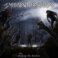 Imminent Psychosis-Burying The Masters