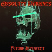 Absolute Darkness-Future Imperfect