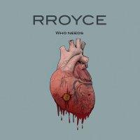Rroyce-Who Needs