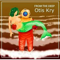 Otis Kry-From the Deep