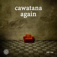 Cawatana-Again