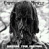 Emperor of Myself-Question Your Existence