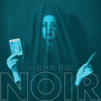 Noir-The Burning Bridge