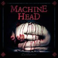 Machine Head-Catharsis