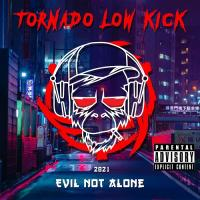 Evil Not Alone-Tornado Low Kick