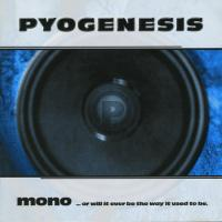 Pyogenesis-Mono...Or Will It Ever Be The Way It Used To Be