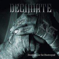 Decimate-Destroy... Or Be Destroyed