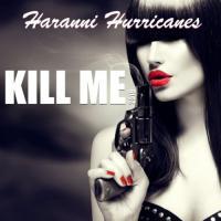 Haranni Hurricanes - Kill Me mp3