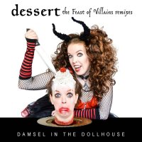 Damsel In The Dollhouse-Dessert: The Feast Of Villains Remixes