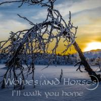 Wolves And Horses-I\'ll Walk You Home