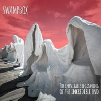 Swampbox-The Inevitable Beginning Of The Incredible End