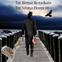 The Hitman Blues Band-The World Moves On